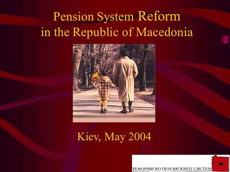 Pension System Reform in the Republic of Macedonia Kiev, May 2004.