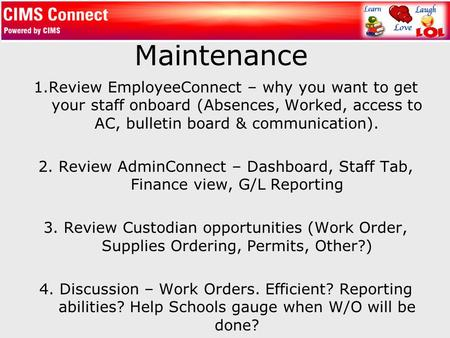 Maintenance 1.Review EmployeeConnect – why you want to get your staff onboard (Absences, Worked, access to AC, bulletin board & communication). 2. Review.