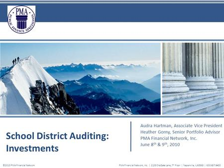 School District Auditing: Investments Audra Hartman, Associate Vice President Heather Gorny, Senior Portfolio Advisor PMA Financial Network, Inc. June.