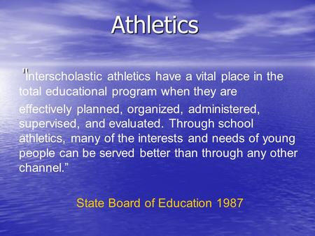 "Athletics "" "" Interscholastic athletics have a vital place in the total educational program when they are effectively planned, organized, administered,"