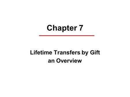 Chapter 7 Lifetime Transfers by Gift an Overview.