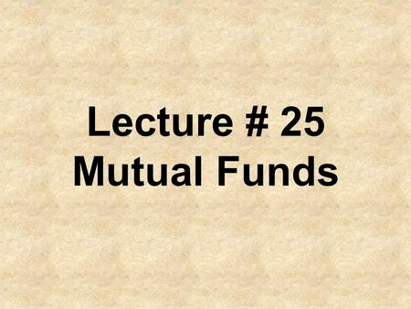 Lecture # 25 Mutual Funds. Cost of Ownership Management Fee.