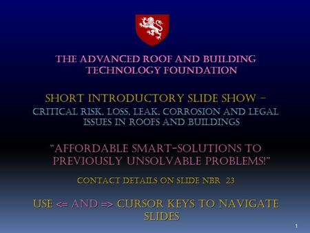 ARTF The advanced roof AND BUILDING technology foundation SHORT INTRODUCTORY SLIDE SHOW – CRITICAL RISK, LOSS, LEAK, CORROSION AND LEGAL ISSUES IN ROOFS.