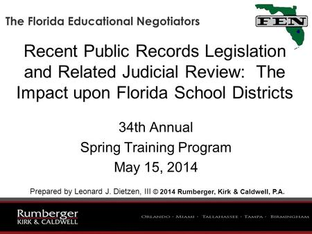 Recent Public Records Legislation and Related Judicial Review: The Impact upon Florida School Districts 34th Annual Spring Training Program May 15, 2014.