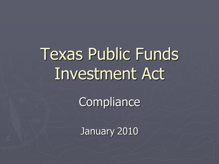 Texas Public Funds Investment Act Compliance January 2010.