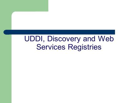 UDDI, Discovery and Web Services Registries. Introduction To facilitate e-commerce, companies needed a way to locate one another and exchange information.