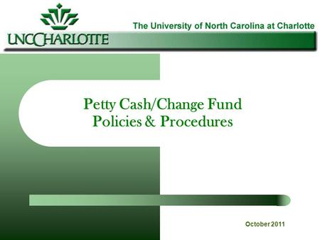 Petty Cash/Change Fund Policies & Procedures October 2011.