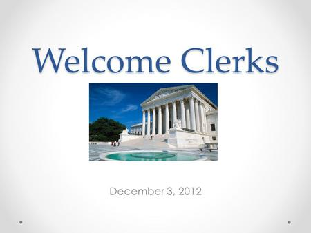 Welcome Clerks December 3, 2012. Florida Association of Court Clerks and Comptrollers.