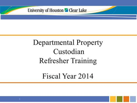 I Departmental Property Custodian Refresher Training Fiscal Year 2014.