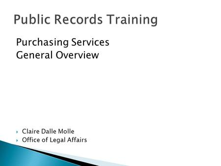 Purchasing Services General Overview  Claire Dalle Molle  Office of Legal Affairs.