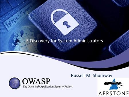 E-Discovery for System Administrators Russell M. Shumway.