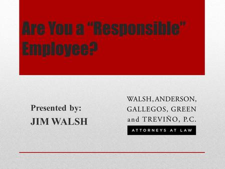 "Are You a ""Responsible"" Employee? Presented by: JIM WALSH."