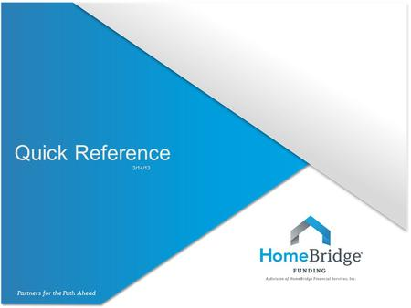 Quick Reference 3/14/13. Partners for the Path Ahead Quick Reference HomeBridge Quick Reference Guide for Title Commitment Requirements:  A full preliminary.