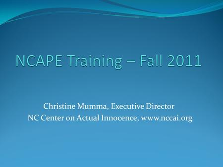 Christine Mumma, Executive Director NC Center on Actual Innocence, www.nccai.org.