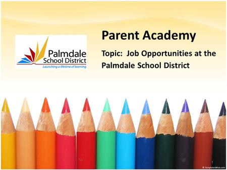 Parent Academy Topic: Job Opportunities at the Palmdale School District 1.