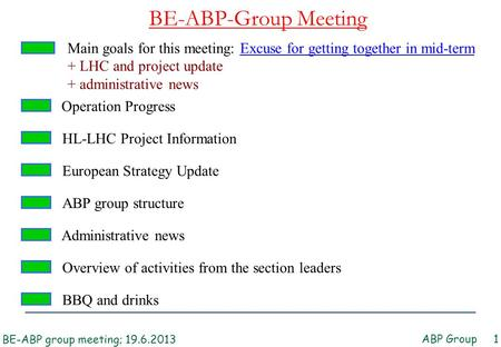 BE-ABP-Group Meeting ABP Group 1 ABP group structure Main goals for this meeting: Excuse for getting together in mid-term + LHC and project update + administrative.