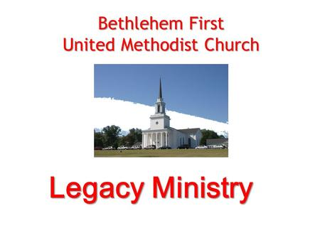 Legacy Ministry Bethlehem First United Methodist Church.