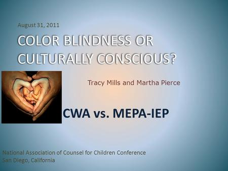 COLOR BLINDNESS OR CULTURALLY CONSCIOUS? COLOR BLINDNESS OR CULTURALLY CONSCIOUS? National Association of Counsel for Children Conference San Diego, California.