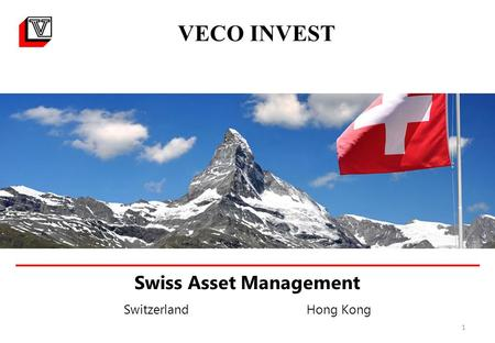1 VECO INVEST Swiss Asset Management Switzerland Hong Kong.