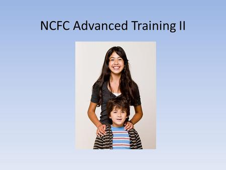 NCFC Advanced Training II. Emergency Policy and Procedures When you must call NCFC staff: Exercise.