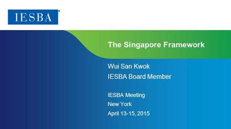 Page 1 | Proprietary and Copyrighted Information The Singapore Framework Wui San Kwok IESBA Board Member IESBA Meeting New York April 13-15, 20 15.