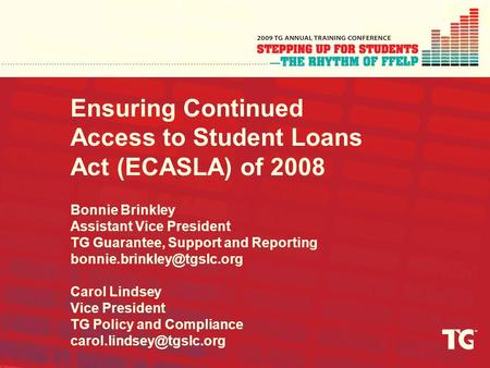 Ensuring Continued Access to Student Loans Act (ECASLA) of 2008 Bonnie Brinkley Assistant Vice President TG Guarantee, Support and Reporting