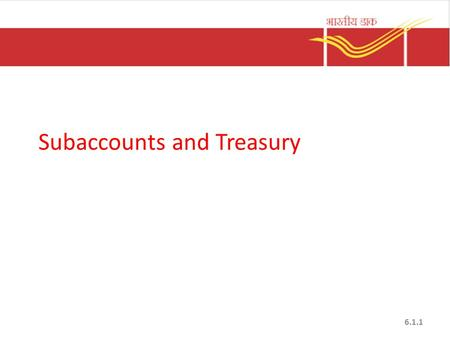 Subaccounts and Treasury 6.1.1. Accounting network PAO SO BO SO BO HO Postal accounts office is the primary accounting unit in a circle, normally Head.