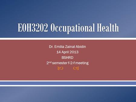  Dr. Emilia Zainal Abidin 14 April 2013 BSHRD 2 nd semester f-2-f meeting.