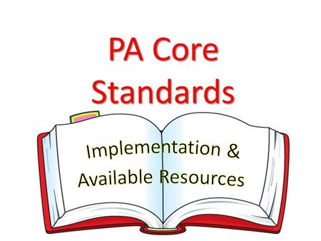 PA Core Standards. Stages of Implementation Implementation is a process that does not happen all at once; it occurs in discernable stages. The stages.