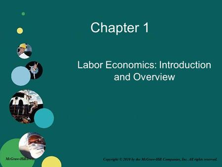 Copyright © 2010 by the McGraw-Hill Companies, Inc. All rights reserved. McGraw-Hill/Irwin Chapter 1 Labor Economics: Introduction and Overview.