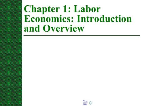 Next page Chapter 1: Labor Economics: Introduction and Overview.