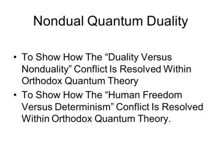 "Nondual Quantum Duality To Show How The ""Duality Versus Nonduality"" Conflict Is Resolved Within Orthodox Quantum Theory To Show How The ""Human Freedom."