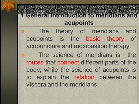 1 General introduction to meridians and acupoints The theory of meridians and acupoints is the basic theory of acupuncture and moxibustion therapy. The.