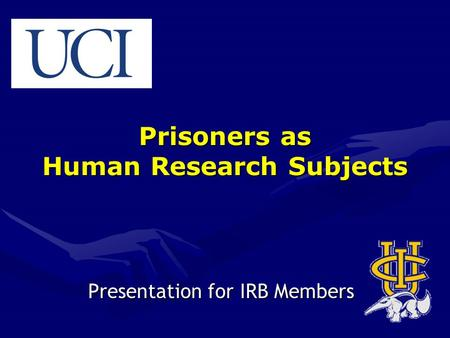 Prisoners as Human Research Subjects Presentation for IRB Members.