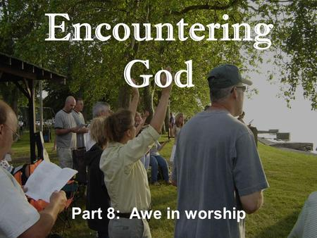 Encountering God Part 8: Awe in worship. Encountering God: Awe in Worship 1.Three reasons why God's glory departs A.Lost their F_______ of God. B.Tolerated.