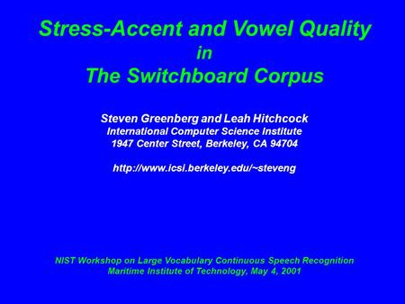 Stress-Accent and Vowel Quality in The Switchboard Corpus Steven Greenberg and Leah Hitchcock International Computer Science Institute 1947 Center Street,