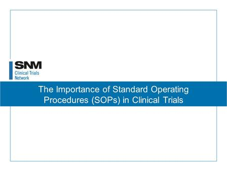 The Importance of Standard Operating Procedures (SOPs) in Clinical Trials.