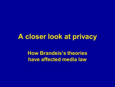 A closer look at privacy How Brandeis's theories have affected media law.