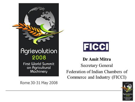 Rome 30-31 May 2008 Dr Amit Mitra Secretary General Federation of Indian Chambers of Commerce and Industry (FICCI)