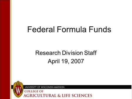 Federal Formula Funds Research Division Staff April 19, 2007.