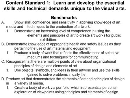 Content Standard 1: Learn and develop the essential skills and technical demands unique to the visual arts. Benchmarks A. Show skill, confidence, and sensitivity.