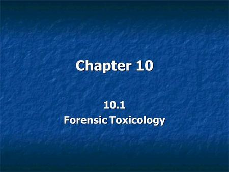 Chapter 10 10.1 Forensic Toxicology.