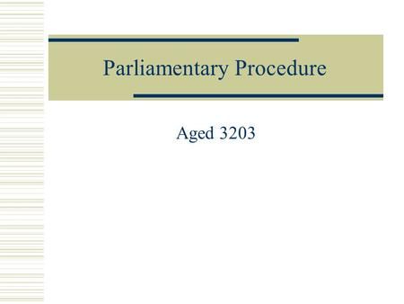 Parliamentary Procedure Aged 3203. Principles of Parli Pro  Courtesy to all  One thing at a time  The rights of the minority  The rule of the majority.