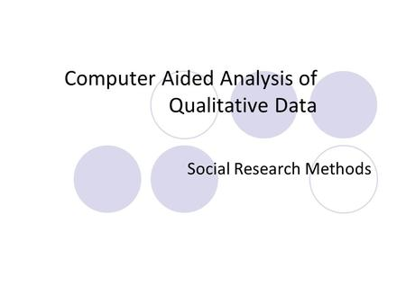 Computer Aided Analysis of Qualitative Data Social Research Methods.