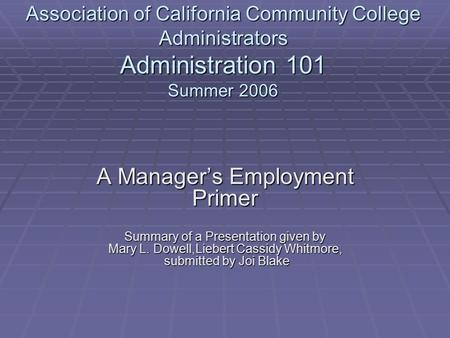 Association of California Community College Administrators Administration 101 Summer 2006 A Manager's Employment Primer Summary of a Presentation given.