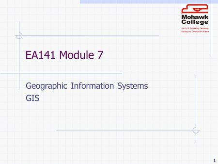 Faculty of Engineering Technology Building and Construction Sciences 1 EA141 Module 7 Geographic Information Systems GIS.