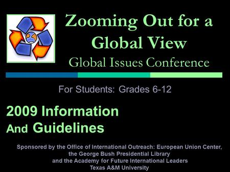 Zooming Out for a Global View Global Issues Conference For Students: Grades 6-12 2009 Information And Guidelines Sponsored by the Office of International.