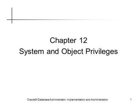 Oracle9i Database Administrator: Implementation and Administration 1 Chapter 12 System and Object Privileges.