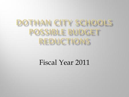 Fiscal Year 2011.  Dothan City Schools – Proration has resulted in a loss of : $5,378,837.44 for FY09 $3,500,000.00 for FY10 $8,878,837.44 Lost due to.