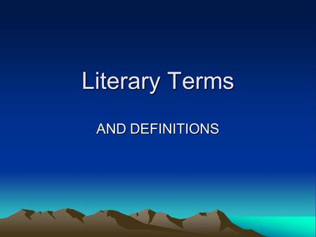 Literary Terms AND DEFINITIONS. Short Story and novel  A short story is a piece of fiction 15,000 words or less  A novel is a piece of fiction 50,000.